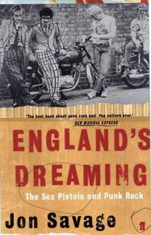 England's Dreaming : Sex Pistols and Punk Rock - Jon Savage