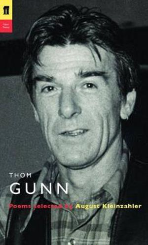 Thom Gunn : Poems selected by August Kleinzahler - Thom Gunn