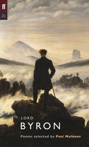 Lord Byron : Poems selected by Paul Muldoon - Lord George Gordon Byron