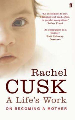 A Life's Work : On Becoming a Mother - Rachel Cusk