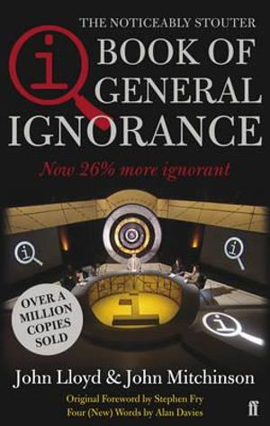 QI : The Noticeably Stouter Book of General Ignorance : The Book of General Ignorance - John Lloyd