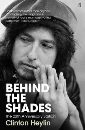 Behind the Shades : The 20th Anniversary Edition - Clinton Heylin