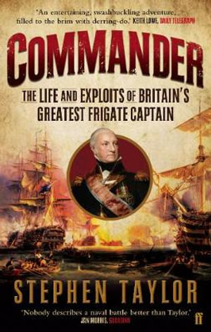 Commander : The Life and Exploits of Britain's Greatest Frigate Captain - Stephen Taylor