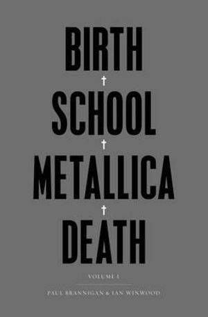 Birth School Metallica Death : Volume 1 - Paul Brannigan