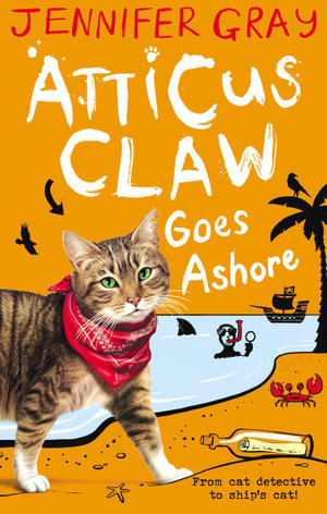 Atticus Claw Goes Ashore : Atticus Claw: World's Greatest Cat Detective - Jennifer Gray