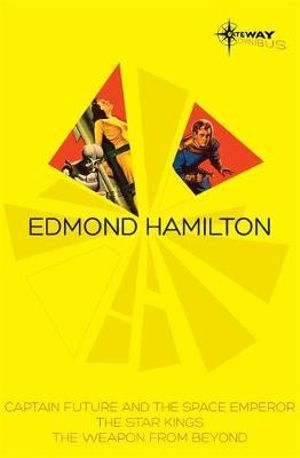 Edmond Hamilton SF Gateway Omnibus : Captain Future and the Space Emperor, The Star Kings & The Weapon from Beyond - Edmond Hamilton