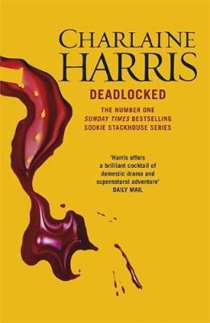 Deadlocked : A True Blood Novel : Sookie Stackhouse : Book 12  - Charlaine Harris