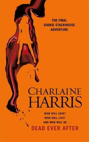 Dead Ever After : Sookie Stackhouse Series : Book 13 - Charlaine Harris