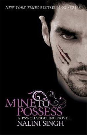 Mine to Possess : The Psy-Changeling Series : Book 4 - Nalini Singh