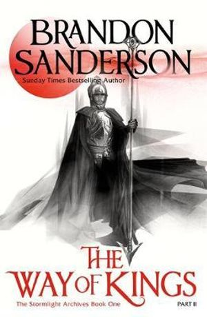 The Way of Kings  PART 2 : The Stormlight Archive : Book 1, Part 2 - Brandon Sanderson