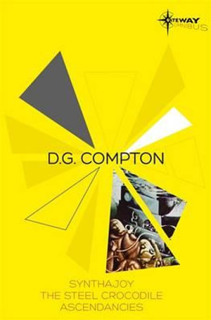 D.G. Compton SF Gateway Omnibus : Synthajoy, The Steel Crocodile, Ascendancies - D. G. Compton