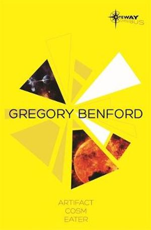 Gregory Benford SF Gateway Omnibus : Artifact, Cosm, Eater - Gregory Benford