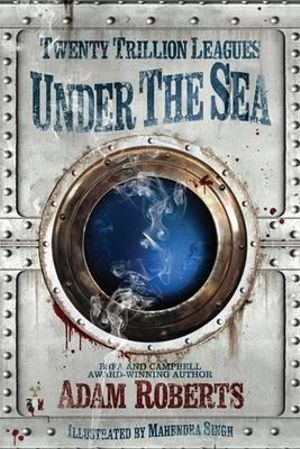 Twenty Trillion Leagues Under the Sea - Adam Roberts