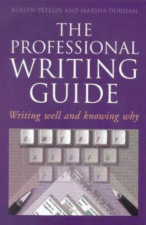 The Professional Writing Guide : Writing Well & Knowing Why : 1st Edition - Roslyn Petelin