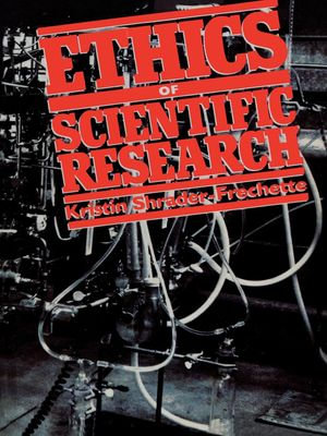 Ethics of Scientific Research - Kristin Shrader-Frechette