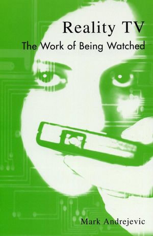 Reality TV : The Work of Being Watched - Mark Andrejevic
