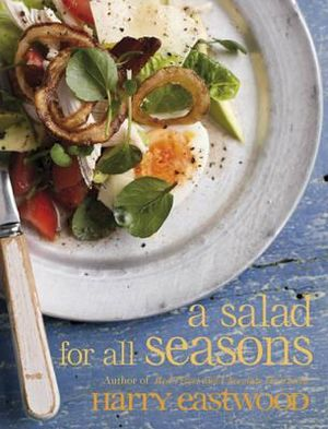 A Salad for All Seasons - Harry Eastwood