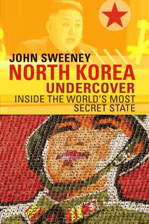 North Korea Undercover - John Sweeney
