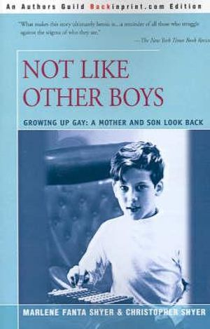 Not Like Other Boys: Growing Up Gay: A Mother and Son Look Back Marlene Fanta Shyer