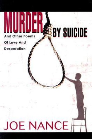 Murder by Suicide : And Other Poems of Love and Desperation - Joe Nance