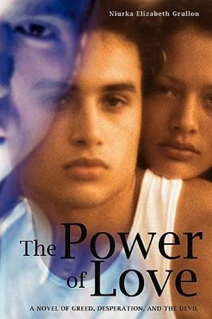 The Power of Love : A Novel of Greed, Desperation, and the Devil - Niurka Elizabeth Grullon