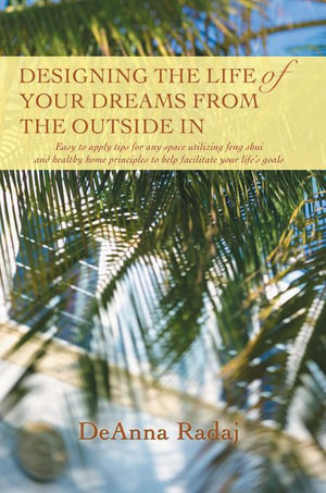Designing the Life of Your Dreams from the Outside In - DeAnna Radaj