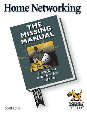 Home Networking : The Missing Manual - Scott Lowe