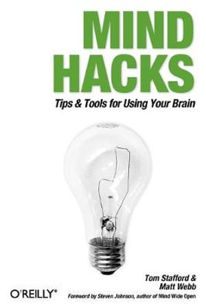 Mind Hacks : Tips and Tricks for Using Your Brain - Tom Stafford