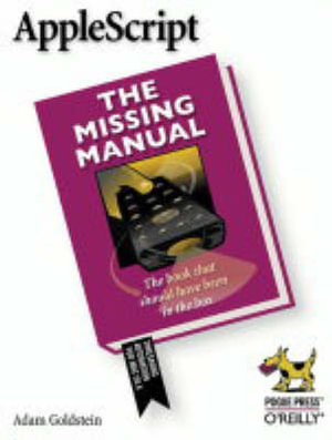 AppleScript : The Missing Manual - Adam Goldstein