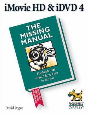 iMovie HD & iDVD 5 : The Missing Manual - David Pogue