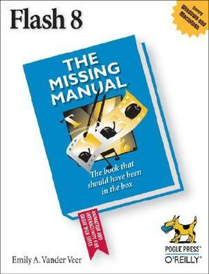 Flash 8 : The Missing Manual - E. A. Vander Veer