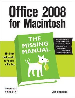 Office 2008 for Macintosh : The Missing Manual, 4th Edition - Jim Elferdink