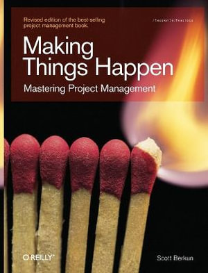 Making Things Happen : Mastering Project Management - Scott Berkun