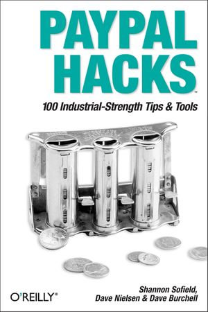 PayPal Hacks : 100 Industrial-Strength Tips & Tools - Shannon Sofield