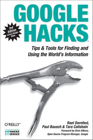 Google Hacks : Tips & Tools for Finding and Using the World's Information - Rael Dornfest