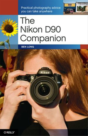 The Nikon D90 Companion - Ben Long