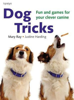 Dog Tricks : Fun and Games for Your Clever Canine - Mary Ray