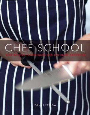 Chef School : Step-By-Step Techniques for Culinary Expertise - Joanna Farrow