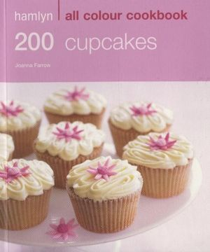 200 Cupcakes : Hamlyn All Colour Cookery - Joanna Farrow