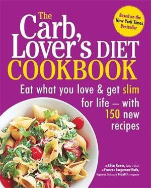 The Carb, Lover's Diet Cookbook : Eat What You Love And Get Slim For Life - With 150 New Recipes - Ellen Kunes