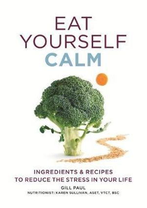 Eat Yourself Calm : Eat Yourself - Gill Paul
