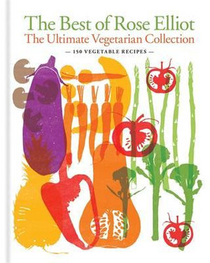 The Best of Rose Elliot : The Ultimate Vegetarian Collection - Rose Elliot
