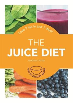 The Juice Diet : Lose 7lbs in Just 7 Days! - Amanda Cross