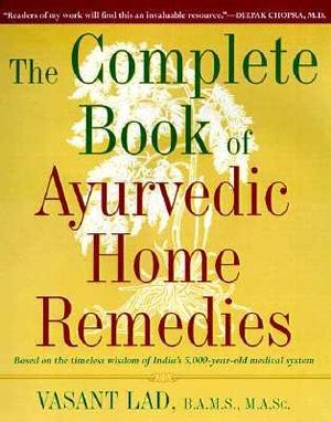 The Complete Book of Ayurvedic Home Remedies - Dr Vasant Lad