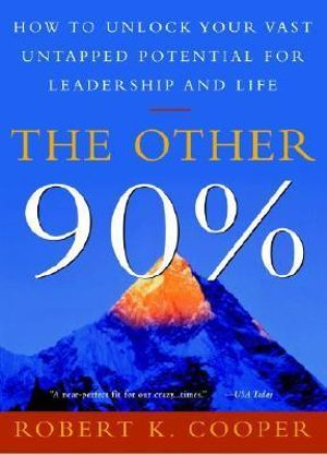The Other 90 Per Cent : How to Unlock Your Vast Untapped Potential for Leadership and Life - Robert Cooper