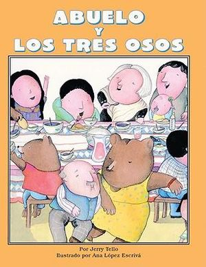 Abuelo y los tres osos/ Abuelo and the three Bears (Spanish and English Edition) Jerry Tello and Ana Lopez Escriva