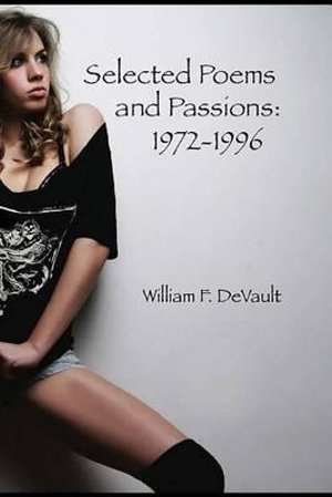 Selected Poems and Passions : 1972-1996 - William F DeVault