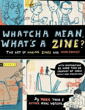 Whatcha Mean, What's a Zine? : the Art of Making Zines and Minicomics - Esther Pearl Watson