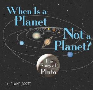 When Is a Planet Not a Planet?: The Story of Pluto Elaine Scott