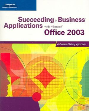 Succeeding in Business Applications with Microsoft Office 2003: A Problem-Solving Approach Karin Bast, Debra Gross, Frank Akaiwa and Gerard Flynn